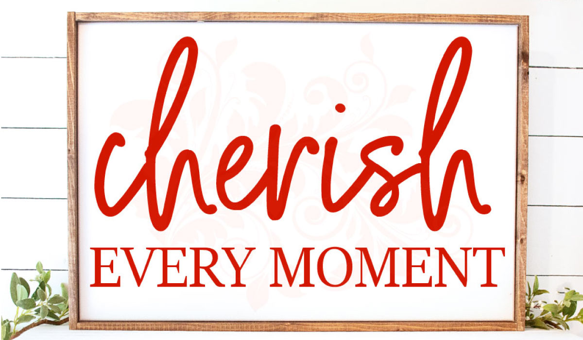 Download Free Cherish Every Moment Graphic By Farmstone Studio Designs for Cricut Explore, Silhouette and other cutting machines.