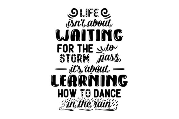 Life Isn't About Waiting for the Storm to Pass, It's About Learning How to Dance in the Rain Motivacional Archivo de Corte Craft Por Creative Fabrica Crafts