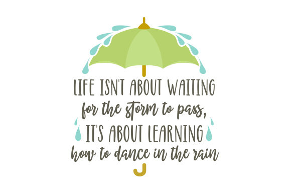 Life Isn't About Waiting for the Storm to Pass, It's About Learning How to Dance in the Rain Motivational Craft Cut File By Creative Fabrica Crafts - Image 1