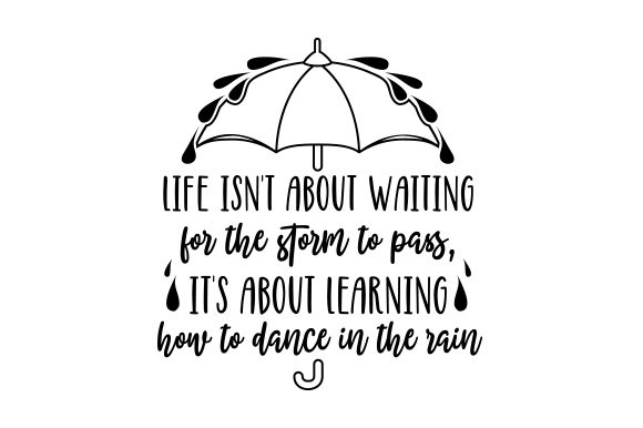 Life Isn't About Waiting for the Storm to Pass, It's About Learning How to Dance in the Rain Motivational Craft Cut File By Creative Fabrica Crafts - Image 2