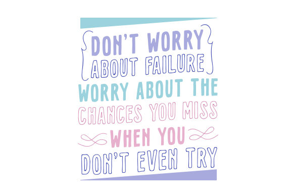 Don't Worry About Failure. Worry About the Chances You Miss when You Don't Even Try. Motivational Craft Cut File By Creative Fabrica Crafts