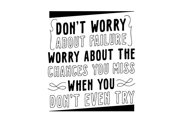 Don't Worry About Failure. Worry About the Chances You Miss when You Don't Even Try. Motivational Craft Cut File By Creative Fabrica Crafts - Image 2