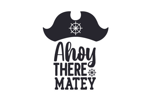 Ahoy There Matey Pirates Craft Cut File By Creative Fabrica Crafts