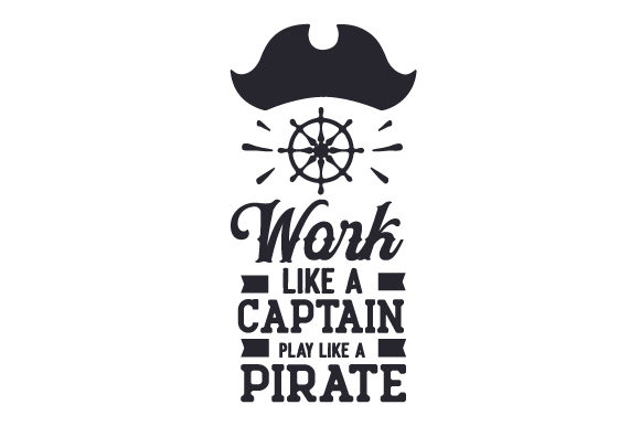 Work Like A Captain Play Like A Pirate Svg Cut File By Creative