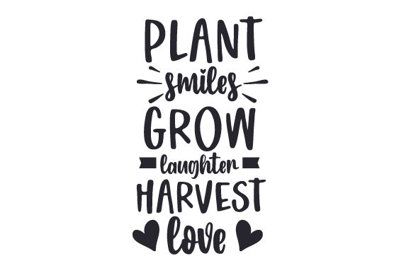Plant Smiles - Grow Laughter - Harvest Love Nature & Outdoors Craft Cut File By Creative Fabrica Crafts