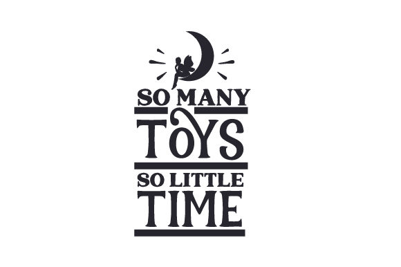 So Many Toys, so Little Time Kids Craft Cut File By Creative Fabrica Crafts