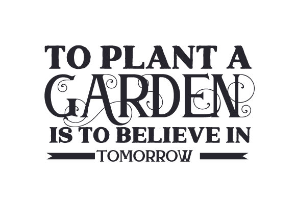 To Plant a Garden is to Believe in Tomorrow Nature & Outdoors Craft Cut File By Creative Fabrica Crafts