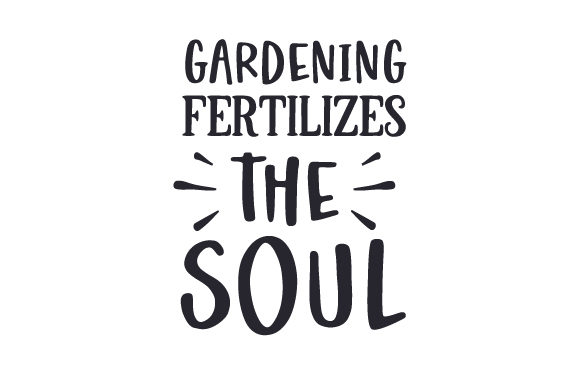 Gardening Fertilizes The Soul Svg Cut File By Creative Fabrica