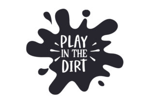Play in the Dirt Nature & Outdoors Craft Cut File By Creative Fabrica Crafts
