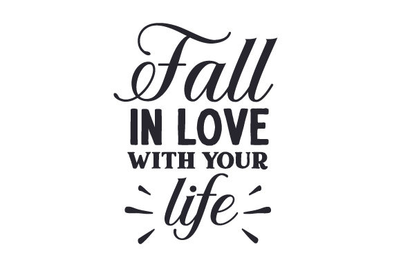 Download Free Fall In Love With Your Life Svg Cut File By Creative Fabrica for Cricut Explore, Silhouette and other cutting machines.