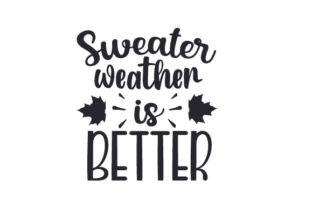 Sweater Weather is Better Fall Craft Cut File By Creative Fabrica Crafts