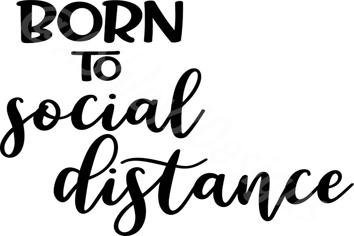 Download Free Born To Social Distance Graphic By Ashn2014 Creative Fabrica for Cricut Explore, Silhouette and other cutting machines.