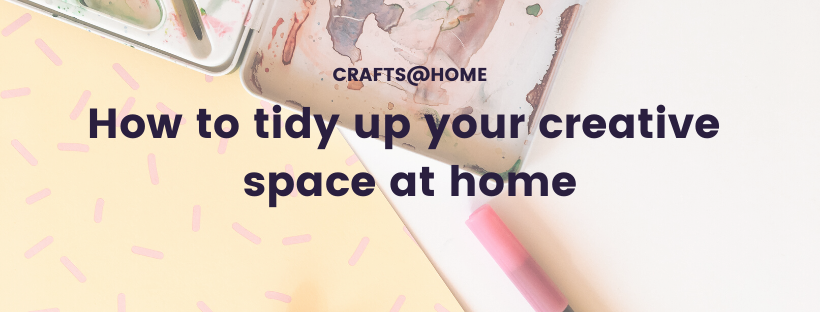 How to tidy up your creative space at home