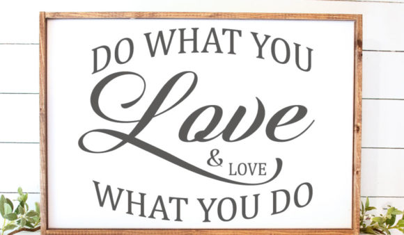 Download Free Do What You Love Inspirational Graphic By Farmstone Studio for Cricut Explore, Silhouette and other cutting machines.