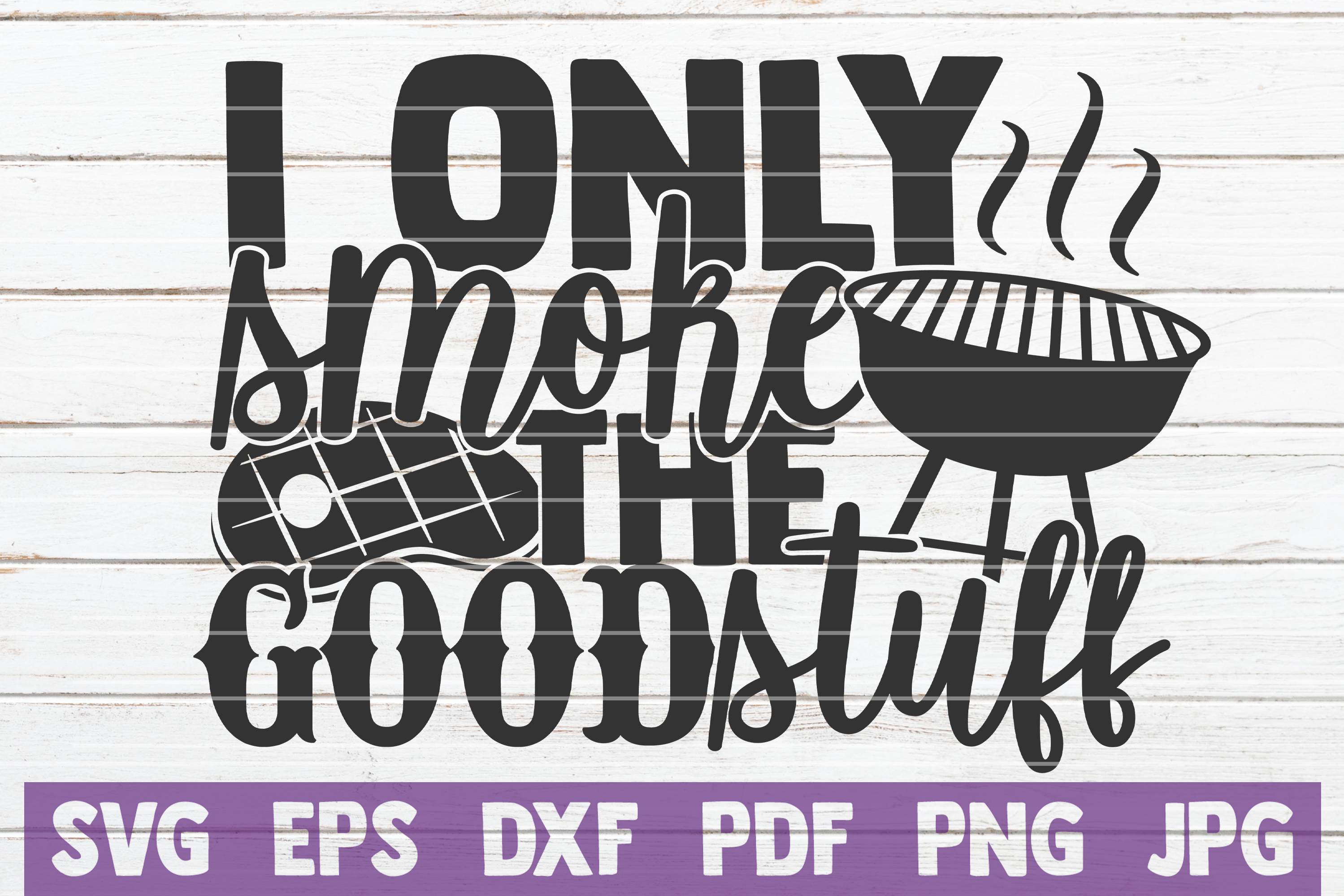 Download Free I Only Smoke The Good Stuff Graphic By Mintymarshmallows for Cricut Explore, Silhouette and other cutting machines.