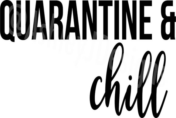 Download Free Quarantine Chill Graphic By Ashn2014 Creative Fabrica for Cricut Explore, Silhouette and other cutting machines.
