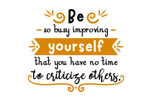 Be so Busy Improving Yourself That You Have No Time to Criticize Others. Schule & Lehrer Plotterdatei von Creative Fabrica Crafts