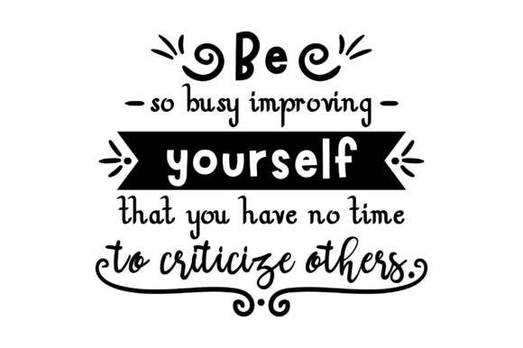 Be so Busy Improving Yourself That You Have No Time to Criticize Others. School & Teachers Craft Cut File By Creative Fabrica Crafts - Image 2