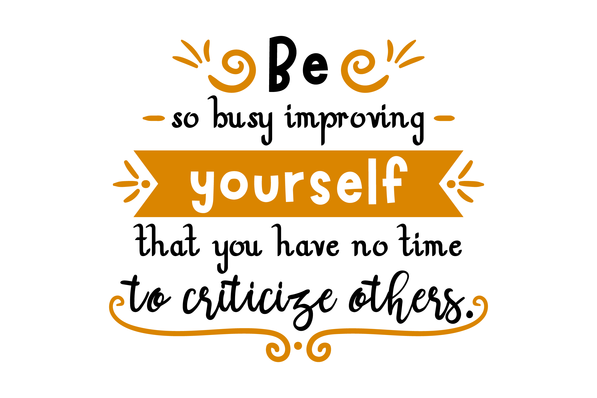 Download Free Be So Busy Improving Yourself That You Have No Time To Criticize for Cricut Explore, Silhouette and other cutting machines.