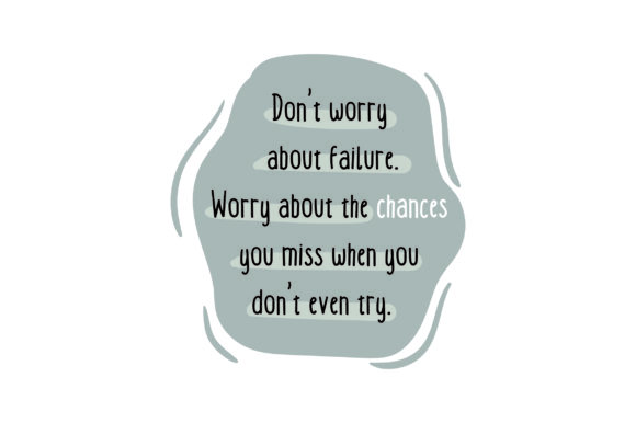Don't Worry About Failure. Worry About the Chances You Miss when You Don't Even Try. School & Teachers Craft Cut File By Creative Fabrica Crafts