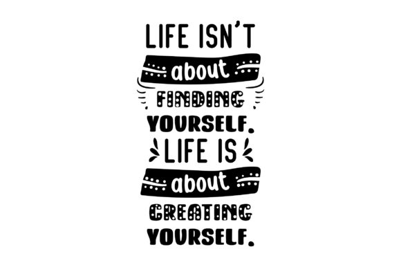 Life Isn't About Finding Yourself. Life is About Creating Yourself. School & Teachers Craft Cut File By Creative Fabrica Crafts - Image 2