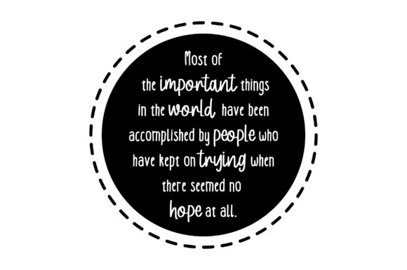 Most of the Important Things in the World Have Been Accomplished by People Who Have Kept on Trying when There Seemed No Hope at All. School & Teachers Craft Cut File By Creative Fabrica Crafts - Image 2