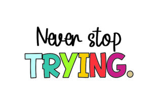 Never Stop Trying School & Teachers Craft Cut File By Creative Fabrica Crafts