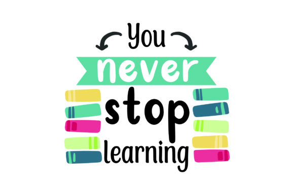 You Never Stop Learning School & Teachers Craft Cut File By Creative Fabrica Crafts