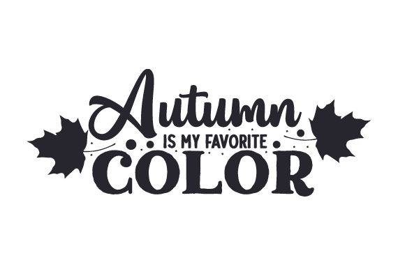 Autumn is My Favorite Color Fall Craft Cut File By Creative Fabrica Crafts - Image 1