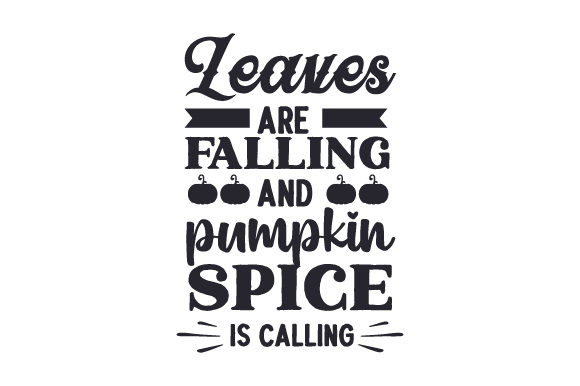 Leaves Are Falling and Pumpkin Spice is Calling Fall Craft Cut File By Creative Fabrica Crafts - Image 1