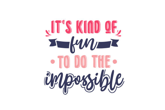 It's Kind of Fun to Do the Impossible Motivational Craft Cut File By Creative Fabrica Crafts