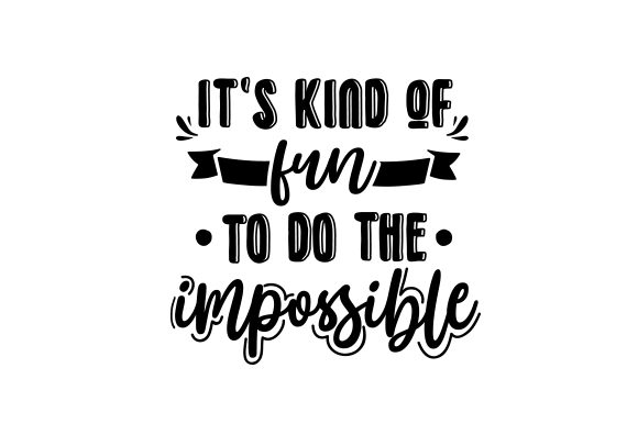 It's Kind of Fun to Do the Impossible Motivational Craft Cut File By Creative Fabrica Crafts - Image 2
