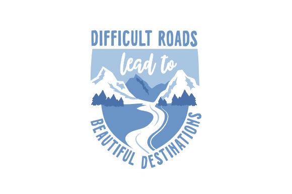 Difficult Roads Lead to Beautiful Destinations Motivational Craft Cut File By Creative Fabrica Crafts - Image 1