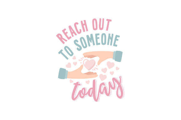 Reach out to Someone Today Motivational Craft Cut File By Creative Fabrica Crafts