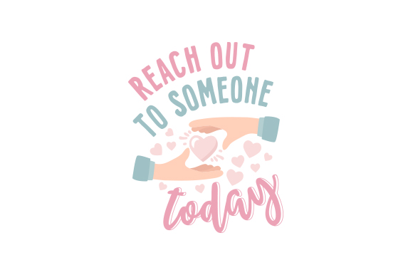 Download Free Reach Out To Someone Today Svg Cut File By Creative Fabrica for Cricut Explore, Silhouette and other cutting machines.