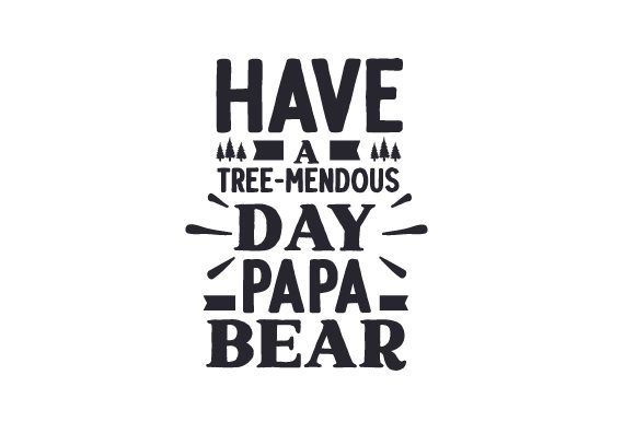 Have a Tree-mendous Day, Papa Bear Nature & Outdoors Craft Cut File By Creative Fabrica Crafts
