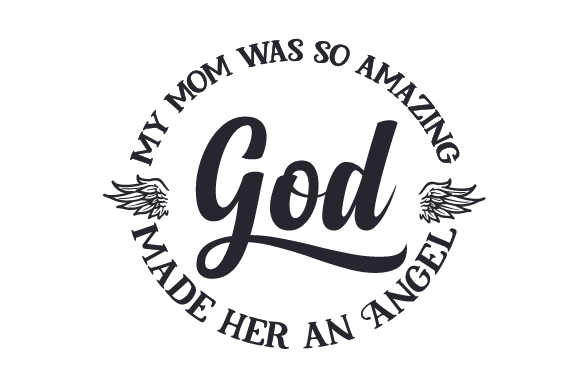 My Mom Was So Amazing God Made Her An Angel Svg Cut File By Creative Fabrica Crafts Creative Fabrica