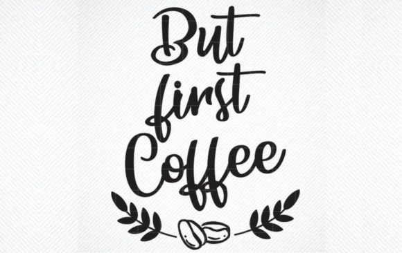 Download Free But First Coffee Coffee Saying Graphic By Svg Den Creative for Cricut Explore, Silhouette and other cutting machines.