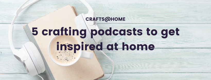 5 crafting podcasts to get inspired at home