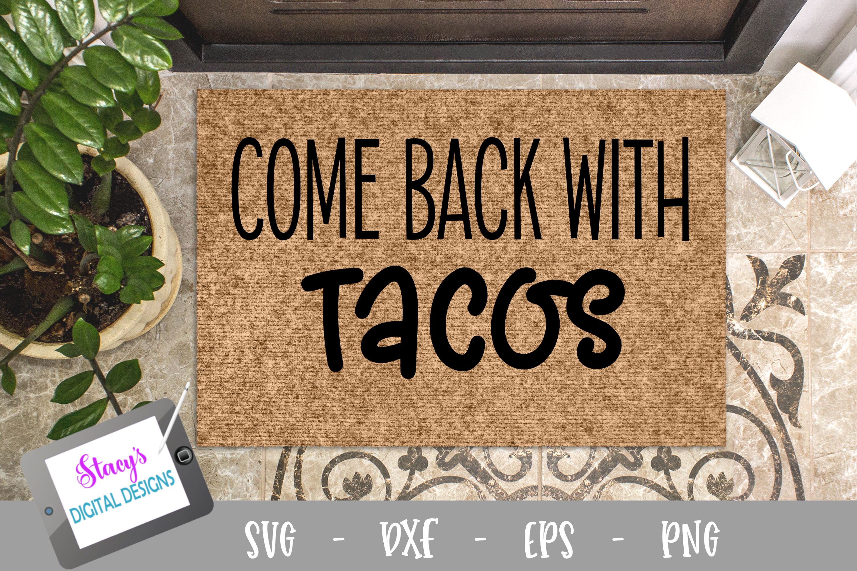 Download Free Doormat Come Back With Tacos Graphic By Stacysdigitaldesigns for Cricut Explore, Silhouette and other cutting machines.