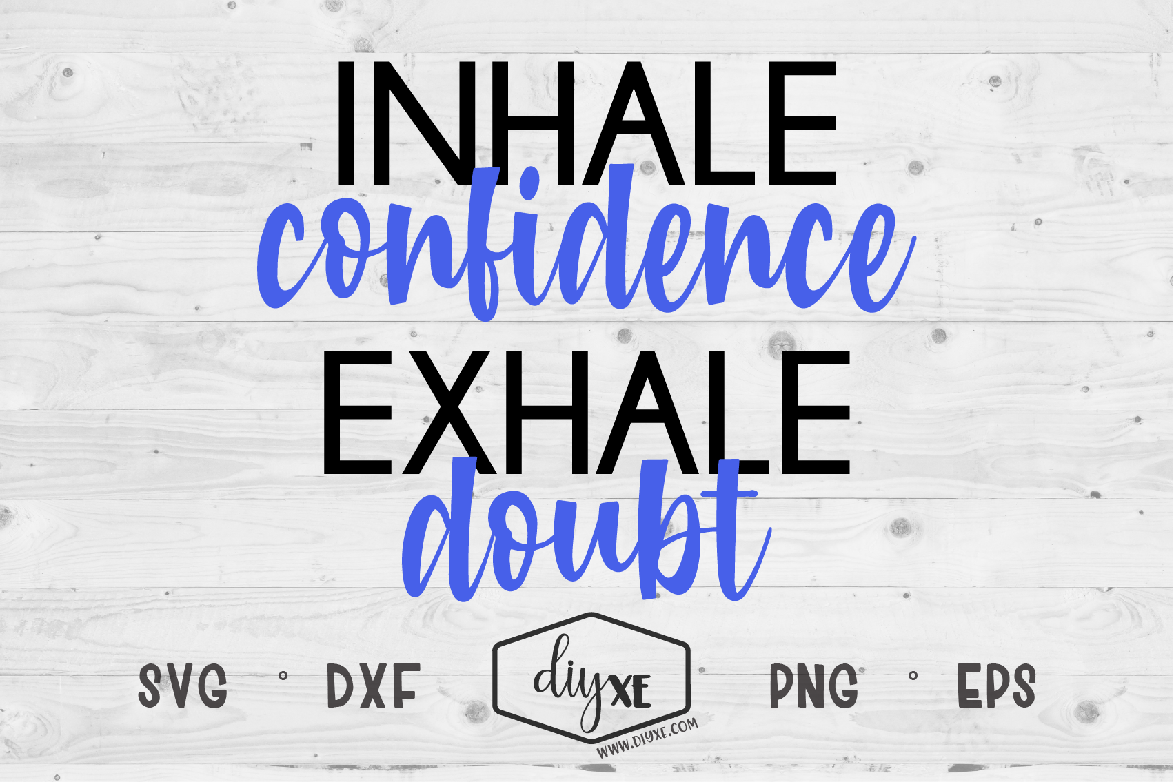 Download Free Inhale Confidence Exhale Doubt Graphic By Sheryl Holst for Cricut Explore, Silhouette and other cutting machines.