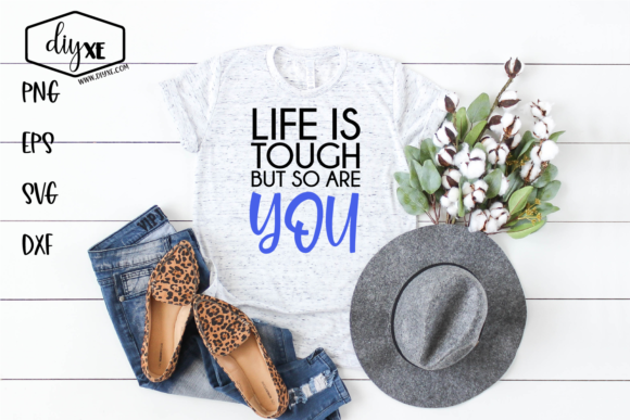 Download Free Life Is Tough But So Are You Grafico Por Sheryl Holst Creative for Cricut Explore, Silhouette and other cutting machines.