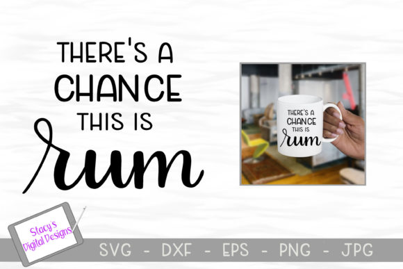 Rum - There's a Chance This is Rum Graphic Crafts By stacysdigitaldesigns