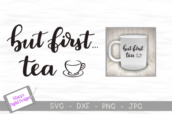 Download Free Tea But First Tea Design Graphic By Stacysdigitaldesigns for Cricut Explore, Silhouette and other cutting machines.