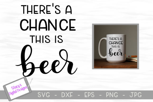 Download Free There S A Chance This Is Beer Graphic By Stacysdigitaldesigns for Cricut Explore, Silhouette and other cutting machines.