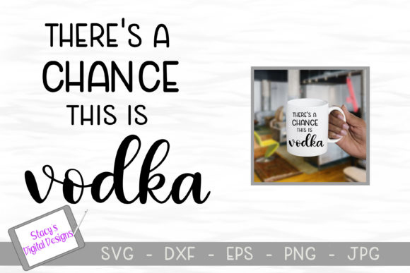 There's a Chance This is Vodka Graphic Crafts By stacysdigitaldesigns