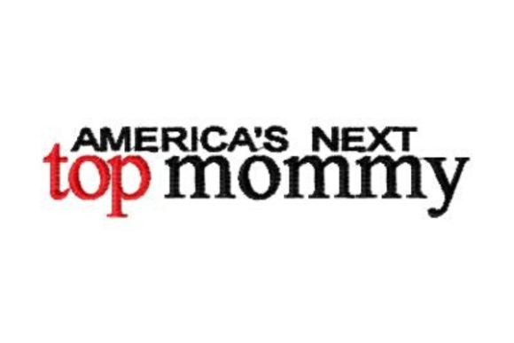 America's Next Top Mommy Mother Embroidery Design By Sue O'Very Designs