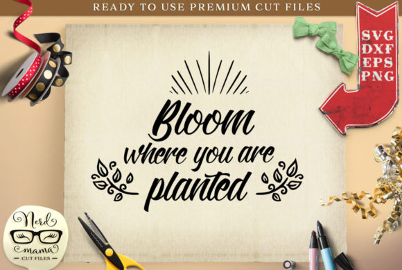 Bloom Where You Are Planted Cut File Graphic Crafts By Nerd Mama Cut Files