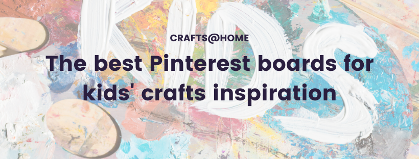 The best Pinterest boards for kids crafts inspiration