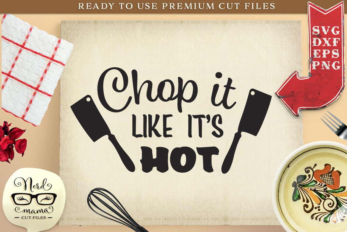 Download Free Chop It Like It S Hot Cut File Graphic By Nerd Mama Cut Files for Cricut Explore, Silhouette and other cutting machines.